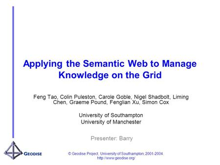 © Geodise Project, University of Southampton, 2001-2004.  Applying the Semantic Web to Manage Knowledge on the Grid Feng Tao, Colin.