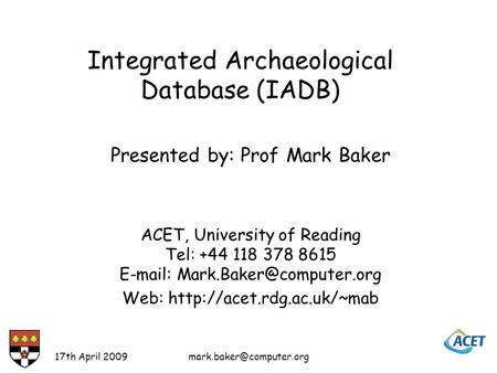 17th April Presented by: Prof Mark Baker ACET, University of Reading Tel: +44 118 378 8615