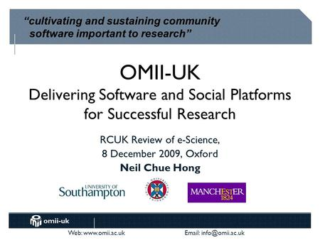 Web:    OMII-UK Delivering Software and Social Platforms for Successful Research RCUK Review of e-Science, 8 December.