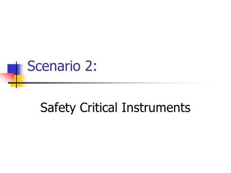 Scenario 2: Safety Critical Instruments. Threats/Risk Analysis o All the usual grid problems o Greater risk of overlapping resource usage o Risk of confidentiality.