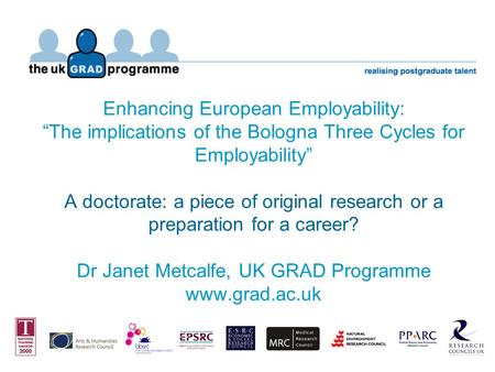 Enhancing European Employability: The implications of the Bologna Three Cycles for Employability A doctorate: a piece of original research or a preparation.