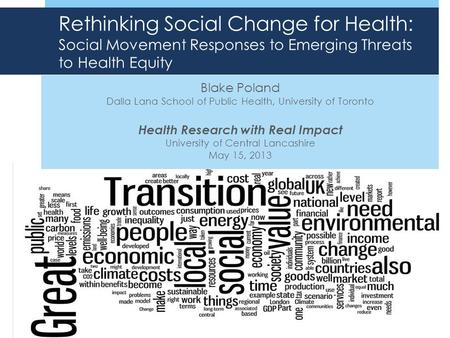 Rethinking Social Change for Health: Social Movement Responses to Emerging Threats to Health Equity Blake Poland Dalla Lana School of Public Health, University.