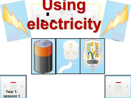 Using electricity Year 1: session 1.