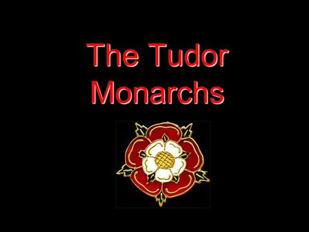 The Tudor Monarchs.