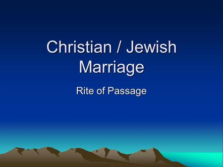 Christian / Jewish Marriage Rite of Passage. Christian marriage What is it? The Christian churches require the couple to be over the age of consent (18.