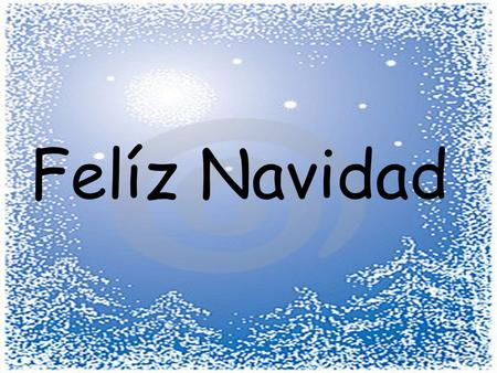 Felíz Navidad. Spain celebrates Christmas in 3 parts :- 1. Nochebuena Christmas Eve 2. Los Reyes Three Kings Day 3.New Years Eve.