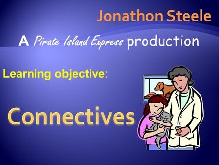 Jonathon Steele A Pirate Island Express production Learning objective:
