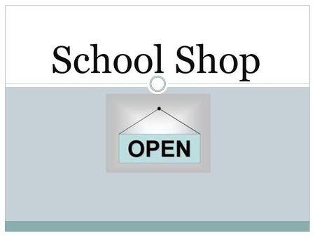 School Shop. Welcome to my shop. You have 10p How much change will you get? 7p 3p change.