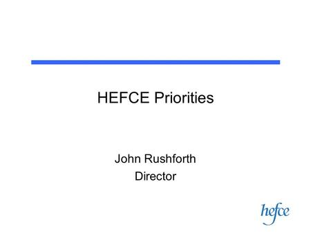 HEFCE Priorities John Rushforth Director. Overview Context Progression Retention Enhancement Funding.