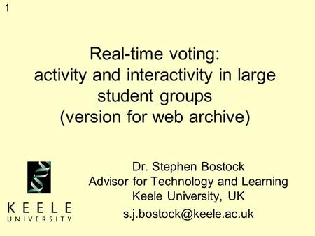 1 Real-time voting: activity and interactivity in large student groups (version for web archive) Dr. Stephen Bostock Advisor for Technology and Learning.