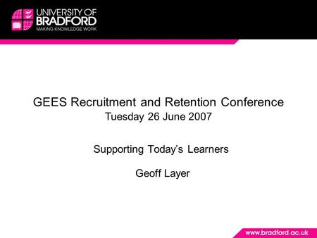 Supporting Todays Learners Geoff Layer GEES Recruitment and Retention Conference Tuesday 26 June 2007.