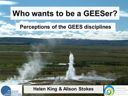 Who wants to be a GEESer? Perceptions of the GEES disciplines Helen King & Alison Stokes.