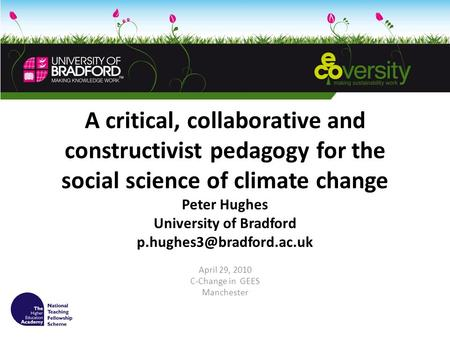 A critical, collaborative and constructivist pedagogy for the social science of climate change Peter Hughes University of Bradford