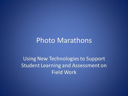 Photo Marathons Using New Technologies to Support Student Learning and Assessment on Field Work.