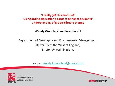 I really get this module! Using online discussion boards to enhance students understanding of global climate change Wendy Woodland and Jennifer Hill.