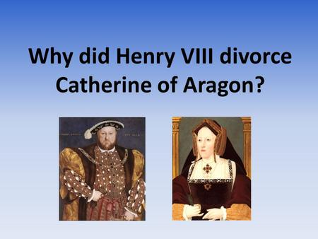 Why did Henry VIII divorce Catherine of Aragon?