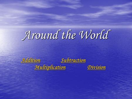 Around the World AdditionSubtraction MultiplicationDivision AdditionSubtraction MultiplicationDivision.