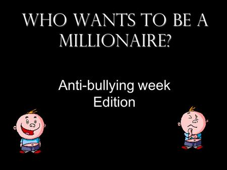 Who Wants To Be A Millionaire? Anti-bullying week Edition.