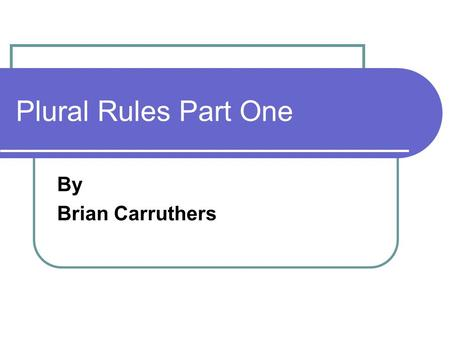 Plural Rules Part One By Brian Carruthers.