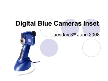 Digital Blue Cameras Inset Tuesday 3 rd June 2008.