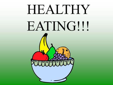 HEALTHY EATING!!!.