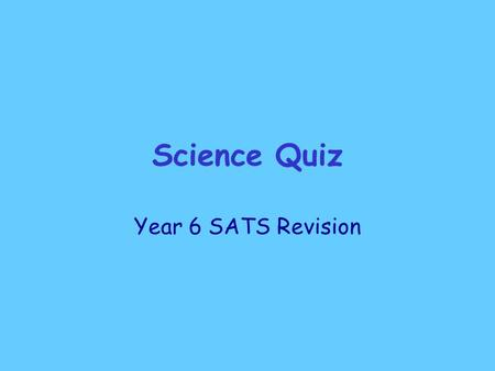 Science Quiz Year 6 SATS Revision.