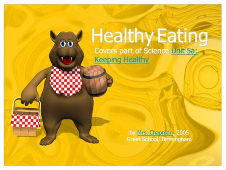Covers part of Science Unit 5a: Keeping Healthy Unit 5a: Keeping HealthyUnit 5a: Keeping Healthy Healthy Eating by Mrs. Chapman, 2005 Mrs. ChapmanMrs.