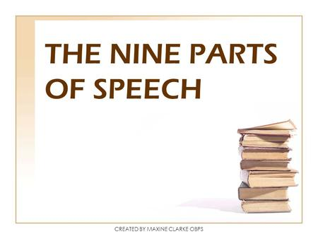 CREATED BY MAXINE CLARKE OBPS THE NINE PARTS OF SPEECH.