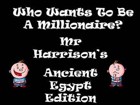 Who Wants To Be A Millionaire? Mr Harrisons Ancient Egypt Edition.