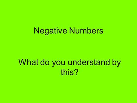 Negative Numbers What do you understand by this?.
