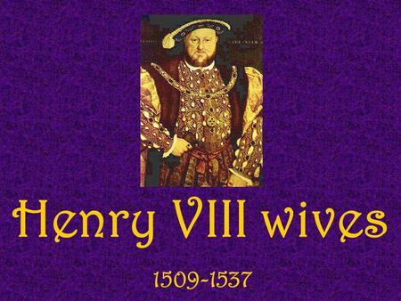 Henry VIII wives 1509-1537.