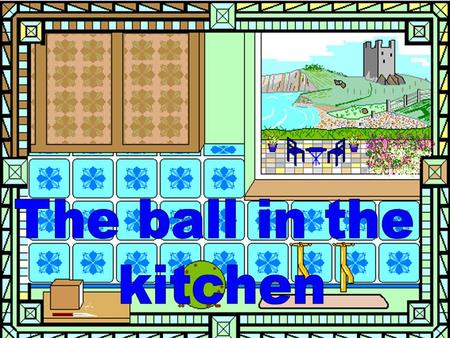 The kitchen cupboard had a shock. When it saw a muddy ball.