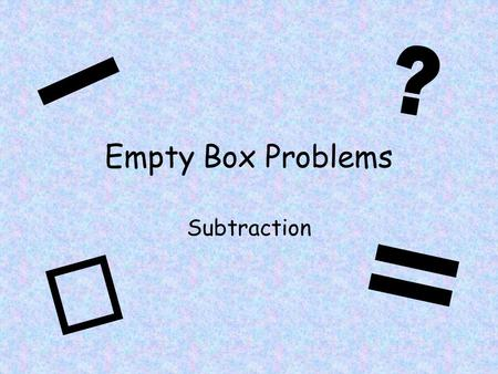 Empty Box Problems Subtraction. 6 - 3 = 3 If you start on 6 and jump back 3 spaces you land on 3 510 2 3 46789111315 1 12 14.