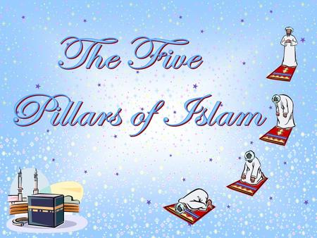 The Five Pillars of Islam.