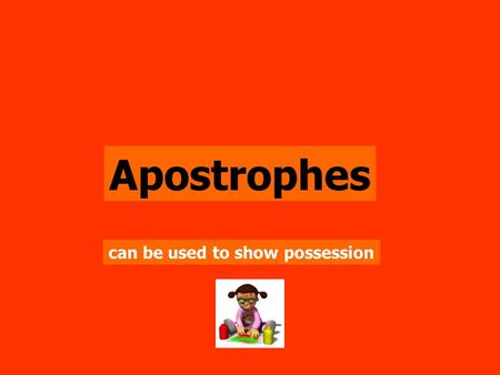 Apostrophes can be used to show possession.