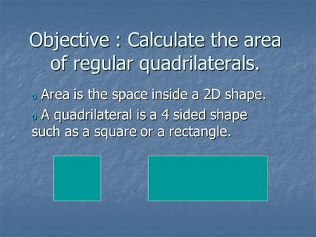 Objective : Calculate the area of regular quadrilaterals.