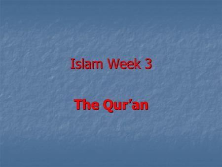 Islam Week 3 The Qur'an.