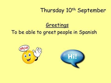 Thursday 10 th September Greetings To be able to greet people in Spanish.
