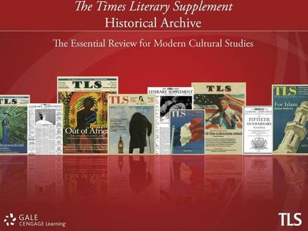 Why is the Times Literary Supplement Historical Archive an essential resource? The TLS is the worlds leading newspaper for cultural studies Over 100 years.