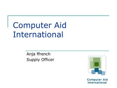 Computer Aid International Anja ffrench Supply Officer.
