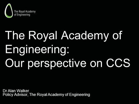 The Royal Academy of Engineering: Our perspective on CCS