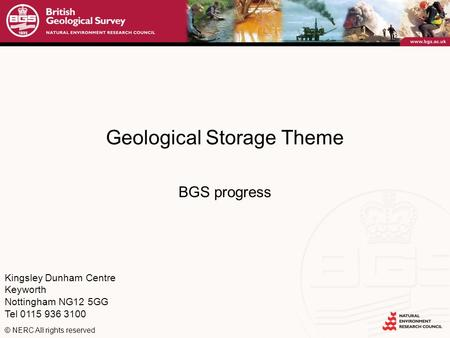 Kingsley Dunham Centre Keyworth Nottingham NG12 5GG Tel 0115 936 3100 © NERC All rights reserved Geological Storage Theme BGS progress.