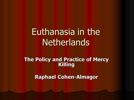 Euthanasia in the Netherlands The Policy and Practice of Mercy Killing Raphael Cohen-Almagor.
