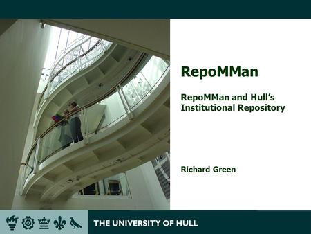 RepoMMan RepoMMan and Hulls Institutional Repository Richard Green.