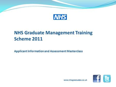 NHS Graduate Management Training Scheme 2011 Applicant Information and Assessment Masterclass www.nhsgraduates.co.uk.