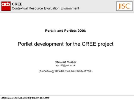 CREE Contextual Resource Evaluation Environment Stewart Waller (Archaeology Data Service,