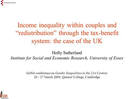 Income inequality within couples and redistribution through the tax-benefit system: the case of the UK Holly Sutherland Institute for Social and Economic.