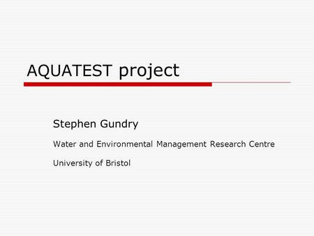 AQUATEST project Stephen Gundry Water and Environmental Management Research Centre University of Bristol.