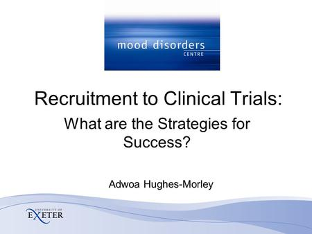 Recruitment to Clinical Trials: Adwoa Hughes-Morley What are the Strategies for Success?