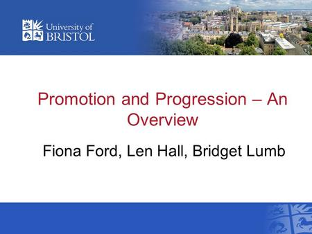 Promotion and Progression – An Overview Fiona Ford, Len Hall, Bridget Lumb.